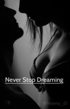 NEVER STOP DREAMING[Fan Fiction,Zayn Malik] by Noemy_1D