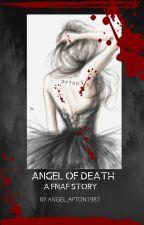 Angel of Death (A FNAF Story) by Angel_Afton1987