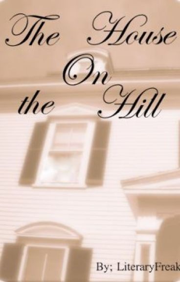 The House On the Hill by LiteraryFreak