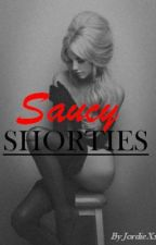 Saucy Shorties - Short Stories by JordieXx