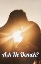 Aşk ne demek? by Lisa3883