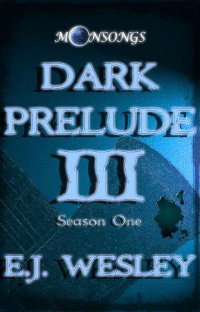 Dark Prelude, Moonsongs Episode 3 by EJWesley