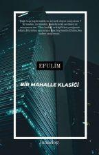 Efulim/Mahalle Klasiği by lunaslog