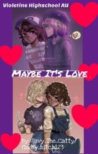 Maybe It's Love: A  Violetine High school AU by miss_stealyo_girl