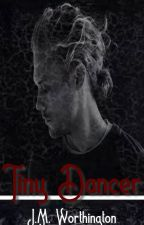 Tiny Dancer (Complete Story) by JMWorthington1