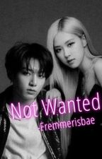 Not Wanted | Rosekook /Completed by fremmerisbae