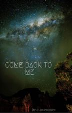 Come back to me by hifuncti0ningfangirl