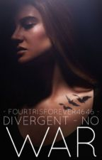 Divergent - No War [UNDER EDITING] by FourTrisForever4646
