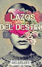 LAZOS DEL DESTINO by ariarlert