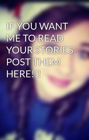 IF YOU WANT ME TO READ YOUR STORIES POST THEM HERE!!! by i_love_penguins