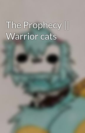 The Prophecy    Warrior cats by Hizwarrior