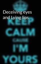 Deceiving eyes and Lying lips by DeadlyLove9908