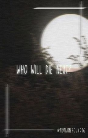 Who Will Die Next? {Group Roleplay} [CLOSED/DEAD] {50+} by NoNameFound16