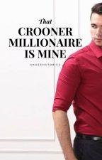 THAT CROONER MILLIONAIRE IS MINE!(Complete) by IamiiyaQkueen