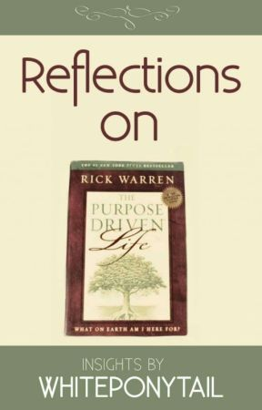 """Reflections On """"The Purpose Driven Life"""" (by Rick Warren)  by whiteponytail"""