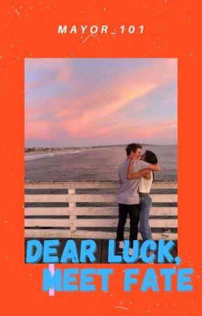 Dear Luck, Meet Fate by ThatWriterDudee