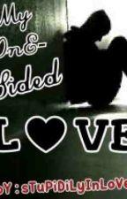 My One Sided Love by StupidilyInlove