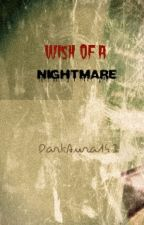 Wish of a Nightmare by SPGoddess101