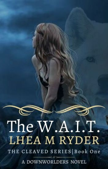 The W.A.I.T.  The Cleaved Series   Book One