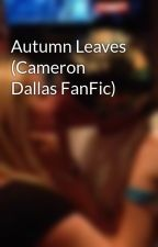 Autumn Leaves (Cameron Dallas FanFic) by Mesijessy