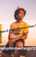 Best man & maid of honor~Dom Tracy  by whydontwefangirl26