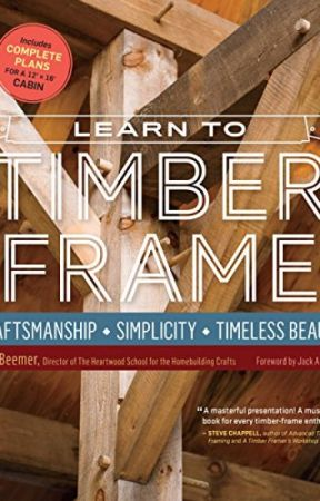 Learn to Timber Frame [PDF] by Will Beemer by japiwyse12431