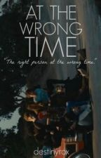 At the Wrong Time by destinyrox