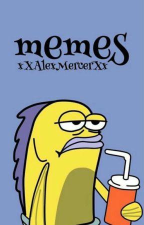 Memes by xXAlexMercerXx