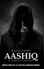 AASHIQ: A Lustful Demon by Haaaaafsat_