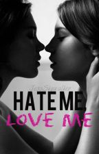 Hate Me, Love Me(GirlxGirl) by JessSkywalker