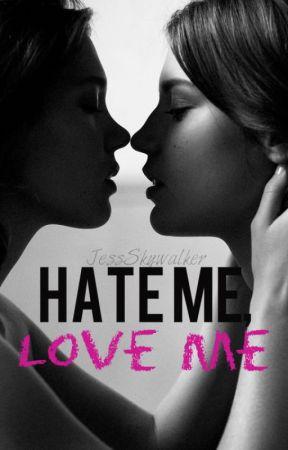 Hate Me, Love Me(GirlxGirl) by JessSkywalker