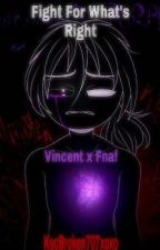 Fight For What's Right Vincent X Fnaf Book 1 by KscBroken707xoxo