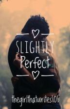 Slightly Perfect by thegirlthatwrites101