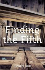 Finding the Fifth by royally_late
