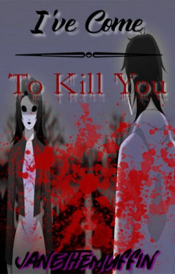 I've come to kill you (Jeff x Jane)