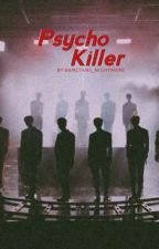 Psycho Killer ;  X1  by bangtans_nightmare