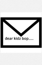 Letters to kidz bop by W41K3R36386