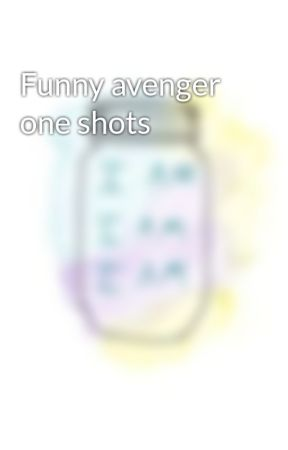 Funny avenger one shots by Troublegay