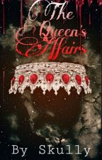 """The Queen's Affairs {The First Book Of The """"affairs"""" series} by s_k_u_l_l_y"""