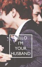 Hello I'm Your Husband [ HunHan FF ] by Yotyanver