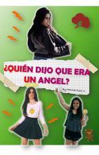 ¿QUIEN DIJO QUE ERA UN ANGEL? by PatrickRoss1