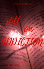 Still On Addiction by EduardoAmbr0