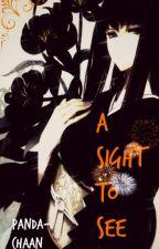 A Sight to See (Sai Love Story)[Hiatus] by Panda-Chaan