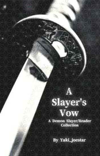 A Slayer's Vow (KNY/Reader)