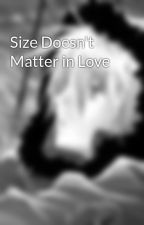 Size Doesn't Matter in Love by TheInvisibleMe