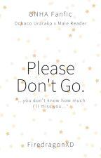 Don't Go - Ochaco Uraraka x Male Reader (COMPLETE) by FiredragonXD