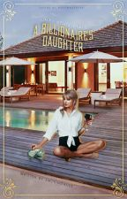 A Billionaire's daughter (Completed)  by smokingaces