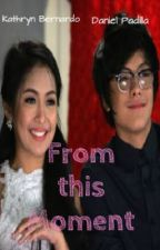 From this Moment (Kathniel) by dreambelieve