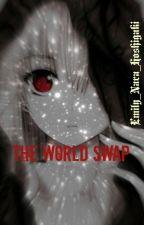 The World Swap by Demon_D_Raika