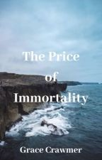 The Price of Immortality by graceccrawmer